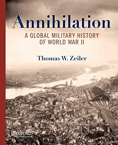 9780199734733: Annihilation: A Global Military History of World War II