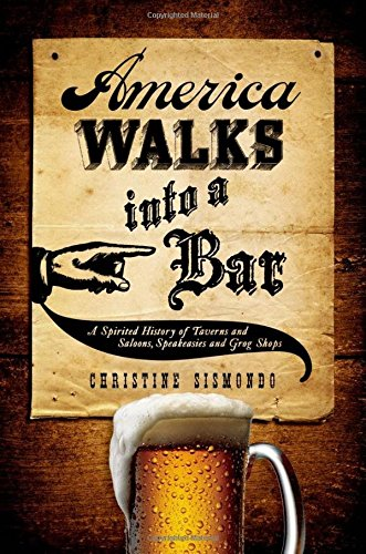 9780199734955: America Walks into a Bar: A Spirited History of Taverns and Saloons, Speakeasies and Grog Shops