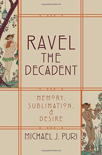 9780199735372: Ravel the Decadent: Memory, Sublimation, and Desire