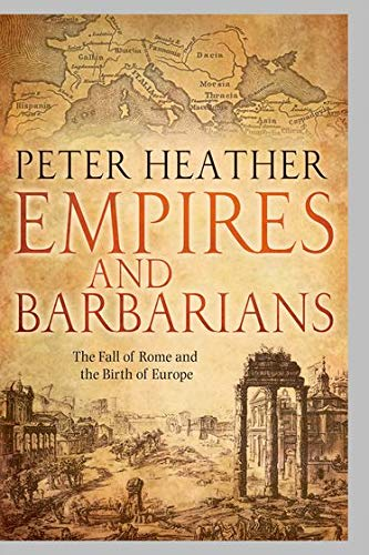 9780199735600: Empires and Barbarians: The Fall of Rome and the Birth of Europe