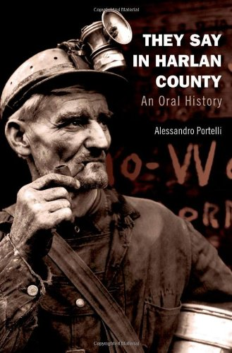 They Say in Harlan County: An Oral History (Oxford Oral History Series): Alessandro Portelli