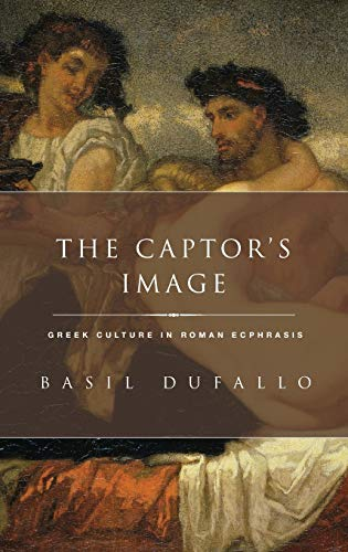 The Captor's Image. Greek Culture in Roman Ecphrasis.: DUFALLO, B.,