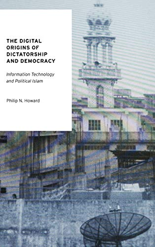 9780199736416: The Digital Origins of Dictatorship and Democracy: Information Technology and Political Islam (Oxford Studies in Digital Politics)