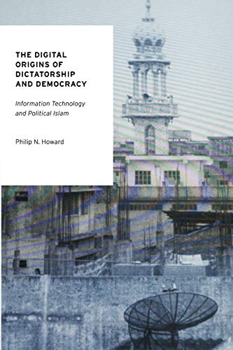 9780199736423: The Digital Origins of Dictatorship and Democracy: Information Technology and Political Islam (Oxford Studies in Digital Politics)