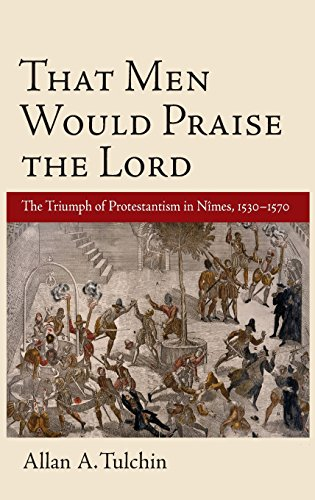 9780199736522: That Men Would Praise the Lord: The Triumph of Protestantism in Nimes, 1530-1570