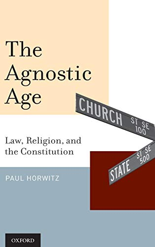 9780199737727: The Agnostic Age: Law, Religion, and the Constitution