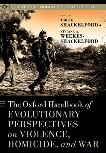 9780199738403: The Oxford Handbook of Evolutionary Perspectives on Violence, Homicide, and War (Oxford Library of Psychology)
