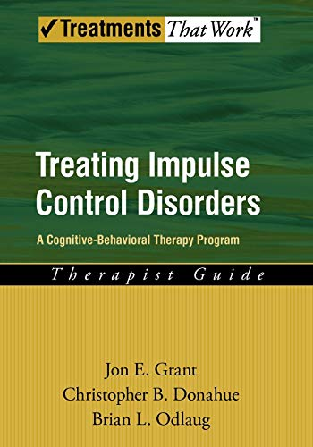 Treating Impulse Control Disorders: A Cognitive-Behavioral Therapy Program, Therapist Guide (...