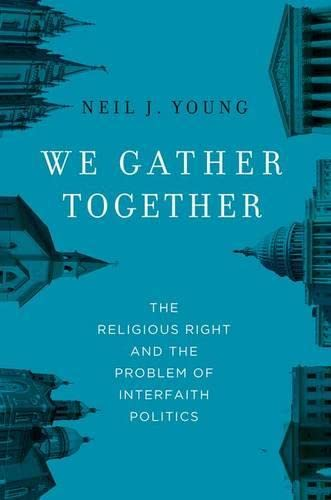 We Gather Together. The Religious Right and the Problem of Interfaith Politics.: YOUNG, N. J.,