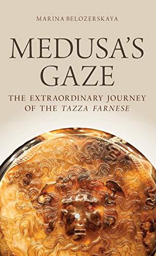 Medusa's Gaze. The Extraordinary Journey of the Tazza Farnese.: BELOZERSKAYA, M.,
