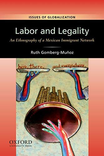 Labor and Legality: An Ethnography of a: Ruth Gomberg-Muñoz