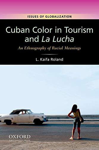 9780199739660: Cuban Color in Tourism and La Lucha: An Ethnography of Racial Meanings (Issues of Globalization:Case Studies in Contemporary Anthropology)