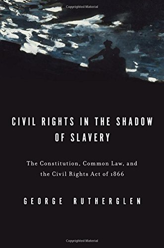 9780199739707: Civil Rights in the Shadow of Slavery: The Constitution, Common Law, and the Civil Rights Act of 1866