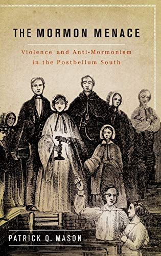 9780199740024: The Mormon Menace: Violence and Anti-Mormonism in the Postbellum South