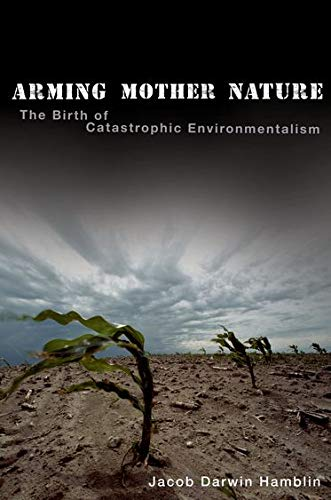 9780199740055: Arming Mother Nature: The Birth of Catastrophic Environmentalism