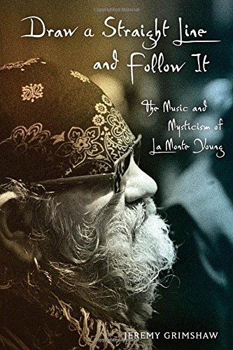 9780199740208: Draw a Straight Line and Follow It: The Music and Mysticism of LaMonte Young