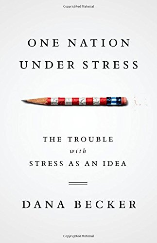 9780199742912: One Nation Under Stress: The Trouble with Stress as an Idea