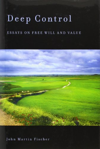 Deep Control: Essays on Free Will and Value: Fischer, John Martin