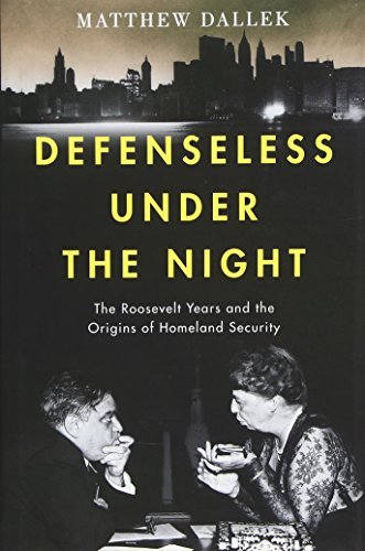 9780199743124: Defenseless Under the Night: The Roosevelt Years and the Origins of Homeland Security