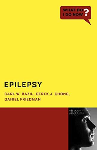 Epilepsy (What Do I Do Now) (9780199743506) by Carl W. Bazil; Derek J. Chong; Daniel Friedman