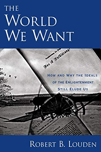 9780199743537: The World We Want: How and Why The Ideals of the Enlightenment Still Elude Us