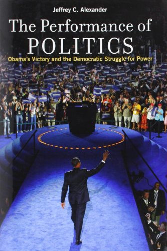 9780199744466: The Performance of Politics: Obama's Victory and the Democratic Struggle for Power