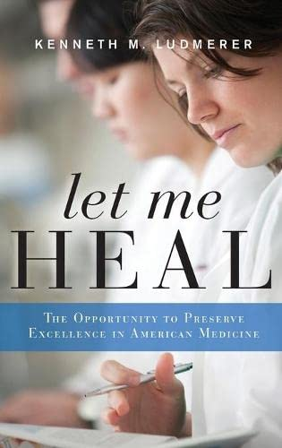 9780199744541: Let Me Heal: The Opportunity to Preserve Excellence in American Medicine