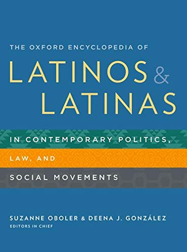 The Oxford Encyclopedia of Latinos and Latinas in Contemporary Politics, Law, and Social Movements ...