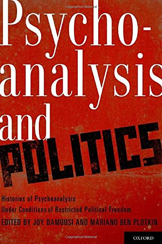 9780199744664: Psychoanalysis and Politics: Histories of Psychoanalysis Under Conditions of Restricted Political Freedom