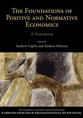 9780199744855: The Foundations of Positive and Normative Economics: A Handbook (Handbooks of Economic Methodology)
