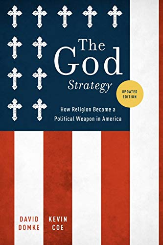 The God Strategy. How Religion Became a Political Weapon in America.: DOMKE, D. C.,
