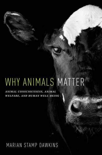 9780199747511: Why Animals Matter: Animal Consciousness, Animal Welfare, and Human Well-Being