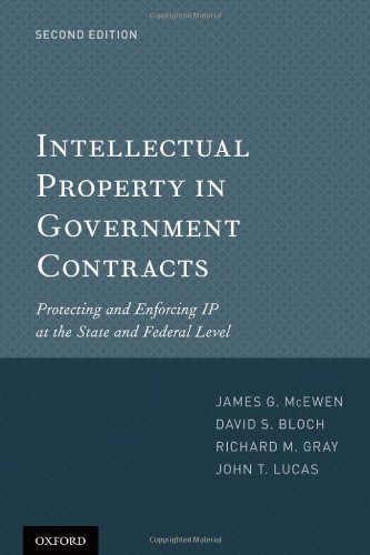 9780199751112: Intellectual Property in Government Contracts: Protecting and Enforcing IP at the State and Federal Level