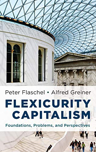 Flexicurity Capitalism: Foundations, Problems, and Perspectives: Flaschel, Peter