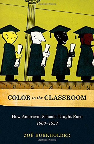 9780199751723: Color in the Classroom: How American Schools Taught Race, 1900-1954