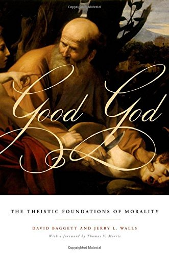 9780199751808: Good God: The Theistic Foundations of Morality