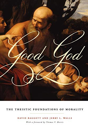 9780199751815: Good God: The Theistic Foundations of Morality