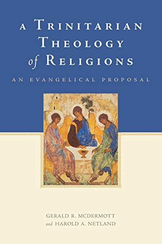 A Trinitarian Theology of Religions. An Evangelical Proposal.: MCDERMOTT, G. R. N.,