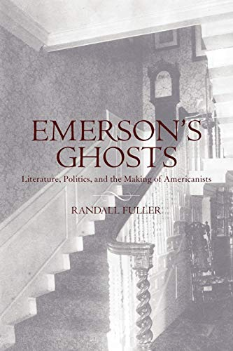 9780199752010: Emerson's Ghosts: Literature, Politics, and the Making of Americanists