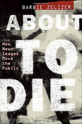 9780199752133: About to Die: How News Images Move the Public