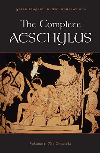 9780199753635: 1: The Complete Aeschylus: Volume I: The Oresteia (Greek Tragedy in New Translations)
