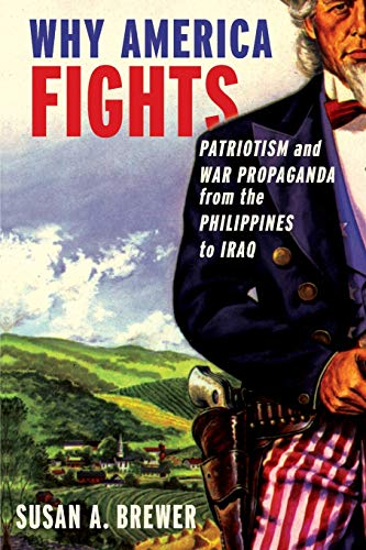 9780199753963: Why America Fights: Patriotism and War Propaganda from the Philippines to Iraq