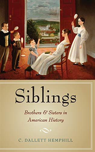 9780199754052: Siblings: Brothers and Sisters in American History