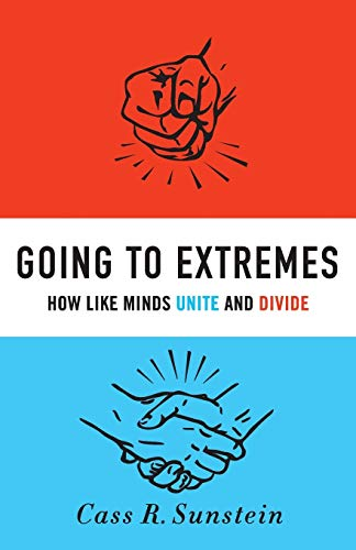 Going to Extremes: How Like Minds Unite and Divide: Sunstein, Cass R.
