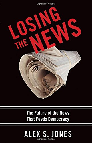 9780199754144: Losing the News: The Future of the News that Feeds Democracy