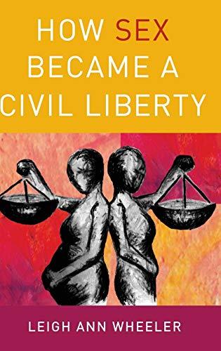 9780199754236: How Sex Became a Civil Liberty