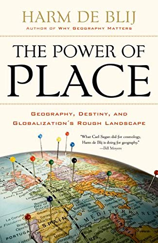 The Power of Place: Geography, Destiny, and: de Blij, Harm
