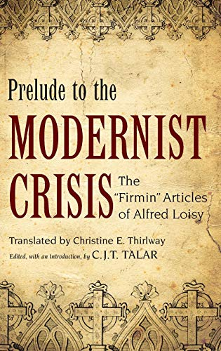 Prelude to the Modernist Crisis. The Firmin Articles of Alfred Loisy.: TALAR, C. T.,
