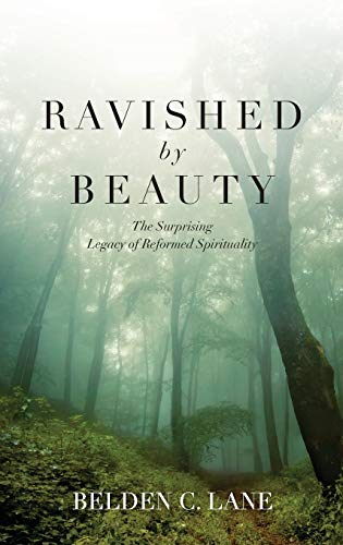 Ravished by Beauty: The Surprising Legacy of Reformed Spirituality: Lane, Belden C.
