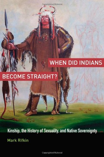 9780199755455: When Did Indians Become Straight?: Kinship, the History of Sexuality, and Native Sovereignty
